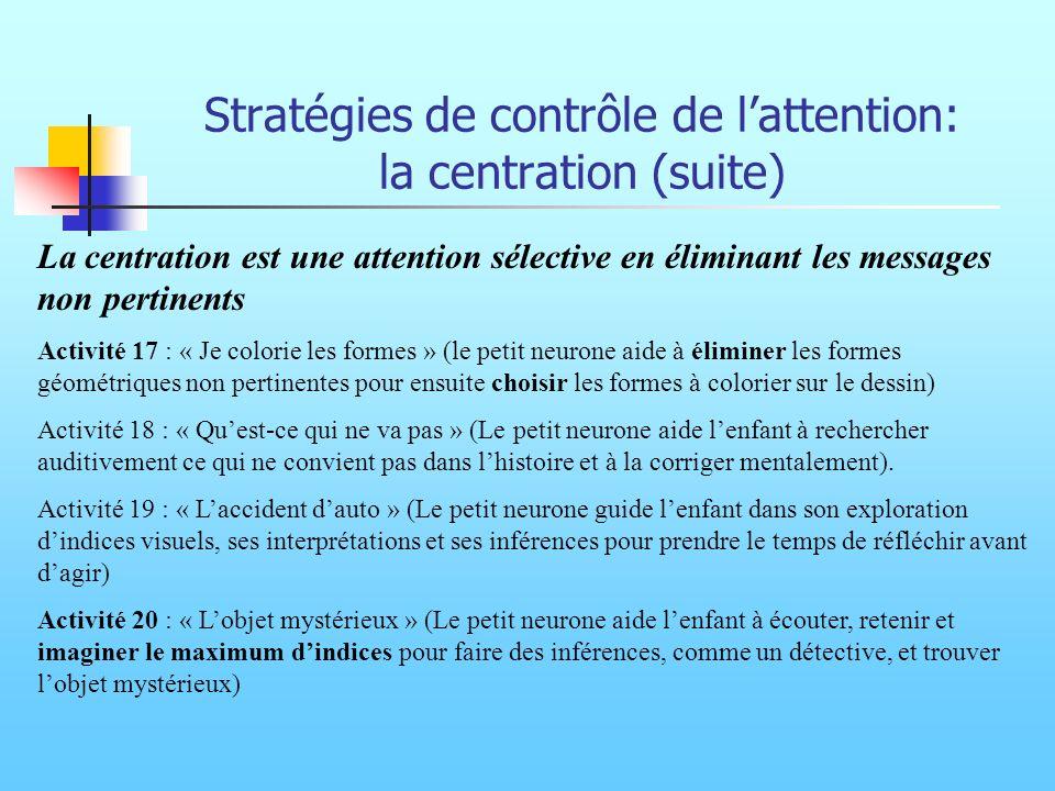 Stratégies de contrôle de lattention: la centration (suite) La centration est une attention sélective en éliminant les messages non pertinents Activit