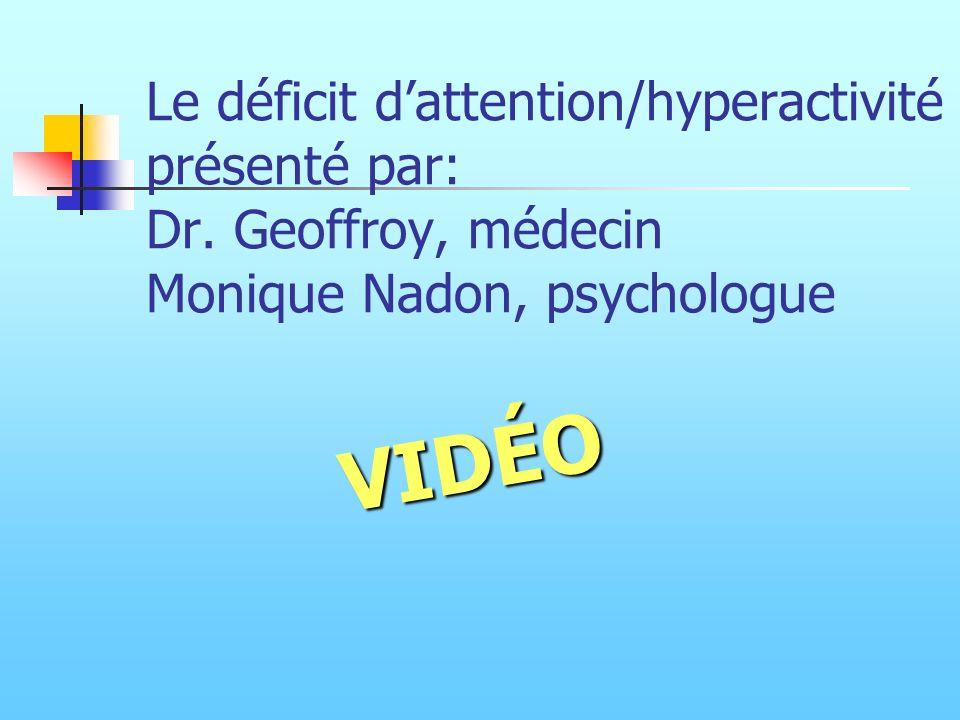 Le déficit dattention/hyperactivité présenté par: Dr. Geoffroy, médecin Monique Nadon, psychologueVIDÉO