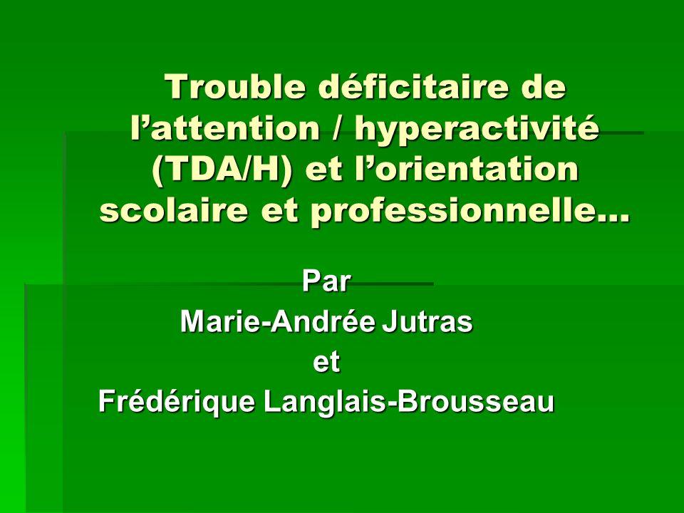 Trouble déficitaire de lattention / hyperactivité (TDA/H) et lorientation scolaire et professionnelle… Par Marie-Andrée Jutras et Frédérique Langlais-Brousseau