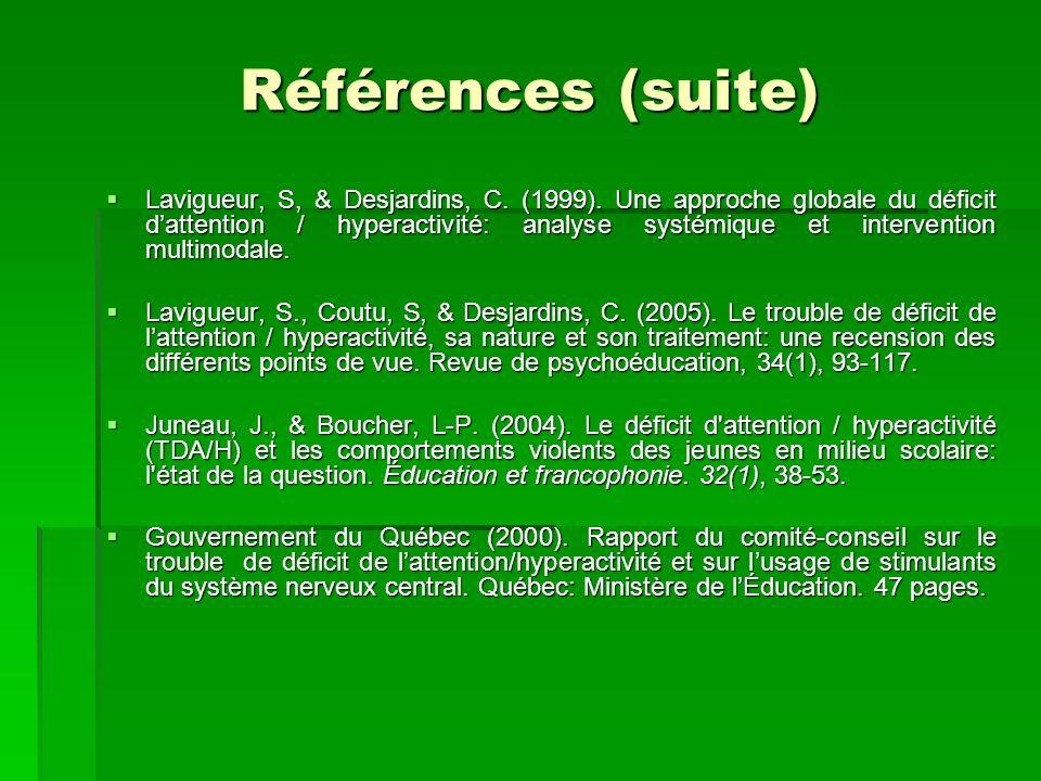 Références (suite) Lavigueur, S, & Desjardins, C. (1999). Une approche globale du déficit dattention / hyperactivité: analyse systémique et interventi