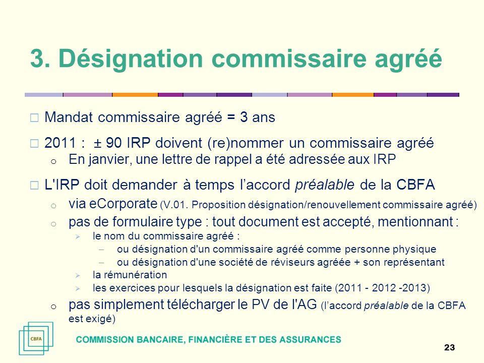 3. Désignation commissaire agréé Mandat commissaire agréé = 3 ans 2011 : ± 90 IRP doivent (re)nommer un commissaire agréé o En janvier, une lettre de