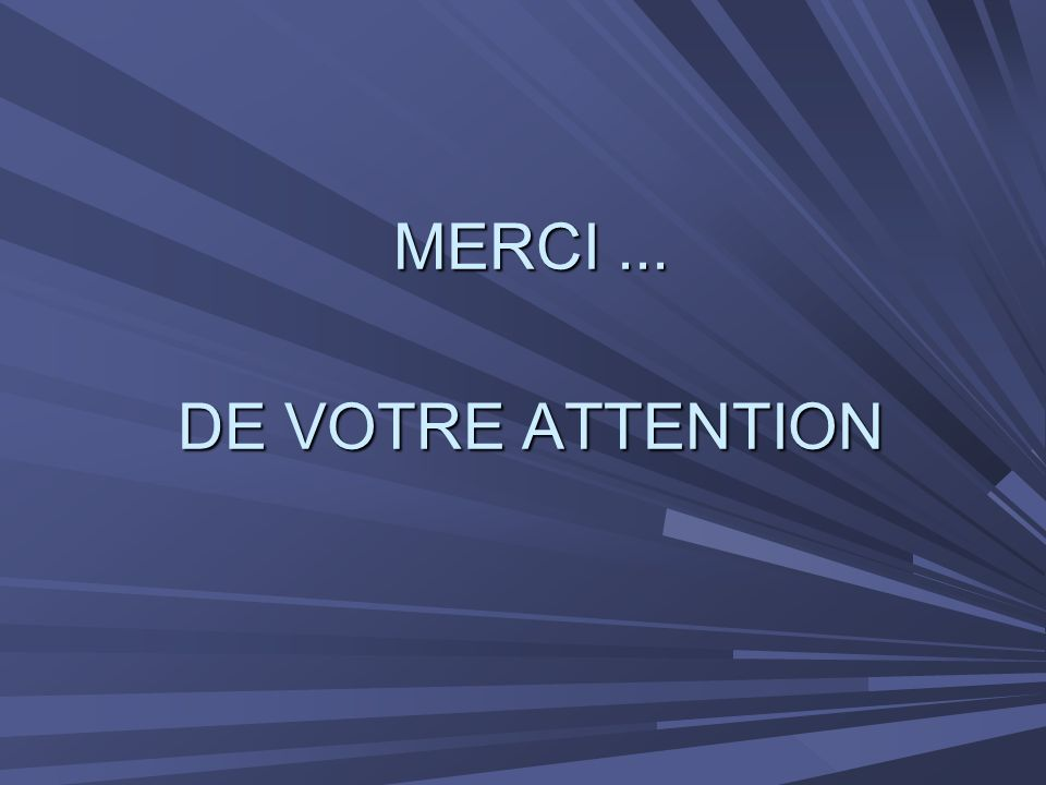 MERCI... DE VOTRE ATTENTION