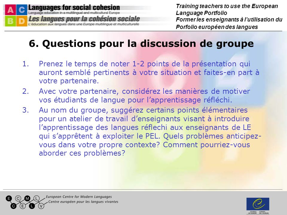 Training teachers to use the European Language Portfolio Former les enseignants à lutilisation du Porfolio européen des langues 6.