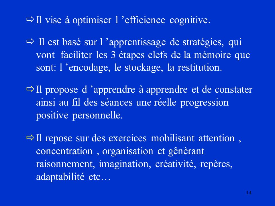 14 Il vise à optimiser l efficience cognitive.