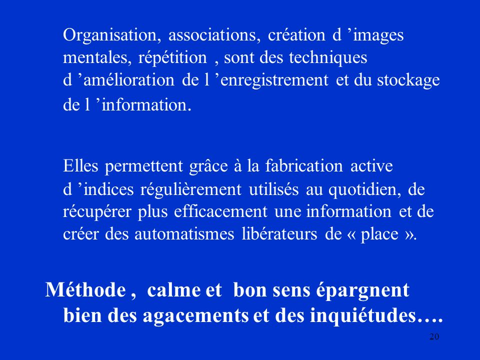 20 Organisation, associations, création d images mentales, répétition, sont des techniques d amélioration de l enregistrement et du stockage de l info