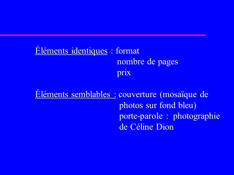 Éléments identiques : format nombre de pages prix Éléments semblables : couverture (mosaïque de photos sur fond bleu) porte-parole : photographie de C