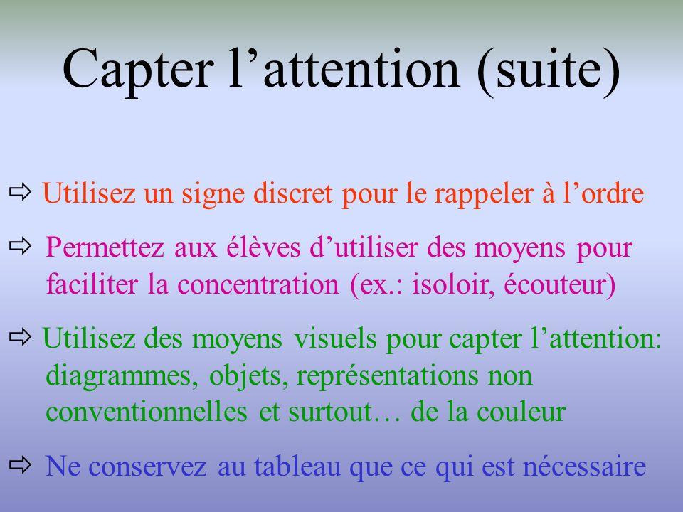 Capter lattention (suite) Utilisez un signe discret pour le rappeler à l ordre Permettez aux élèves d utiliser des moyens pour faciliter la concentrat
