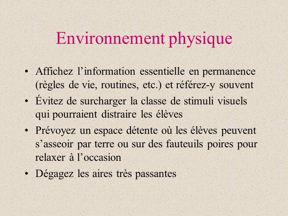 Environnement physique Affichez linformation essentielle en permanence (règles de vie, routines, etc.) et référez-y souvent Évitez de surcharger la cl