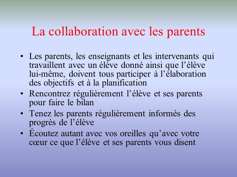 La collaboration avec les parents Les parents, les enseignants et les intervenants qui travaillent avec un élève donné ainsi que lélève lui-même, doiv
