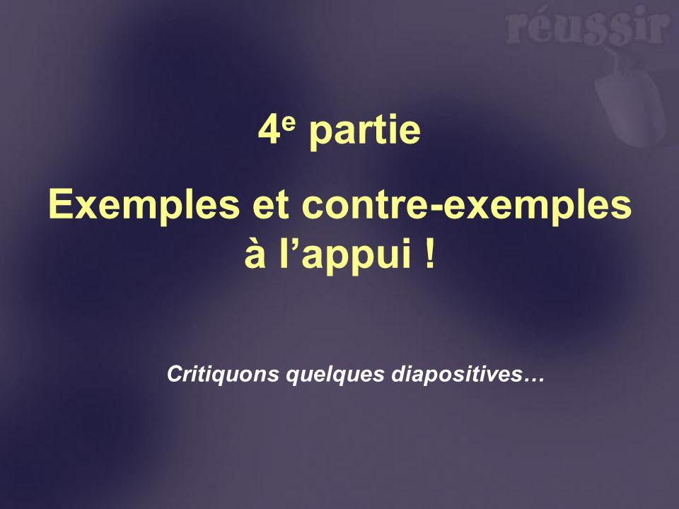 4 e partie Exemples et contre-exemples à lappui ! Critiquons quelques diapositives…