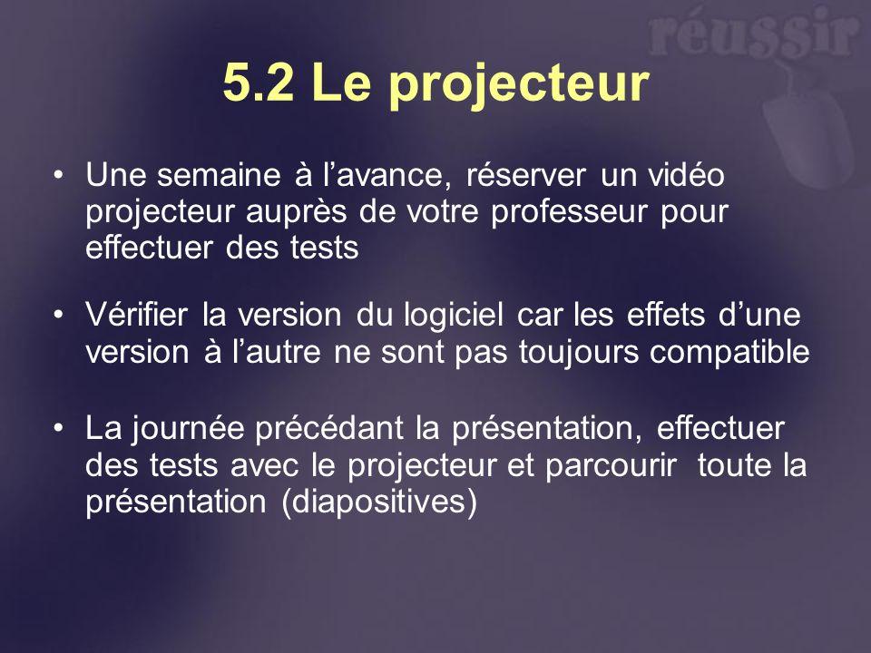 5.2 Le projecteur Une semaine à lavance, réserver un vidéo projecteur auprès de votre professeur pour effectuer des tests Vérifier la version du logic