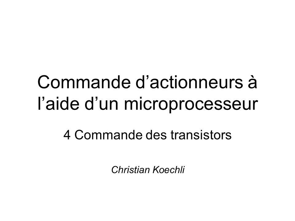 Commande dactionneurs à laide dun microprocesseur 4 Commande des transistors Christian Koechli