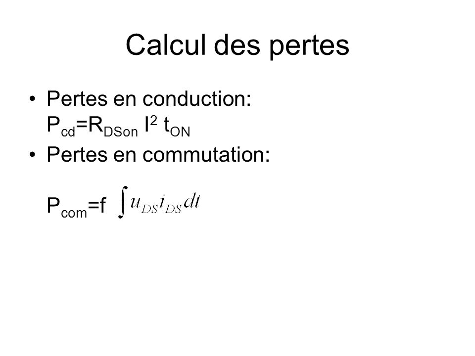 Calcul des pertes Pertes en conduction: P cd =R DSon I 2 t ON Pertes en commutation: P com =f