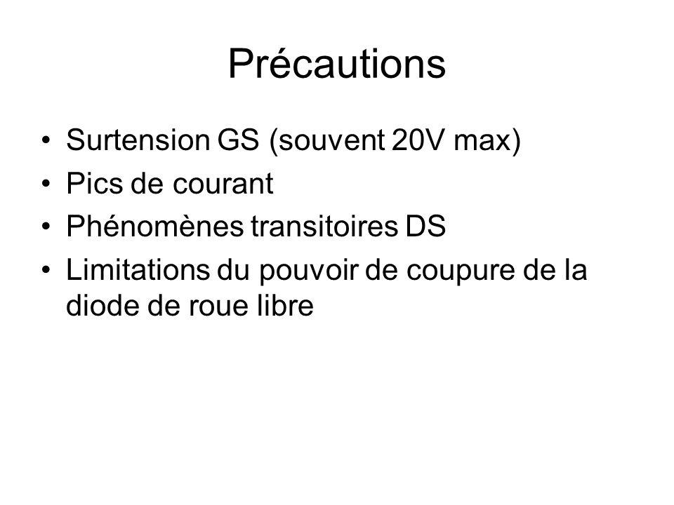 Précautions Surtension GS (souvent 20V max) Pics de courant Phénomènes transitoires DS Limitations du pouvoir de coupure de la diode de roue libre