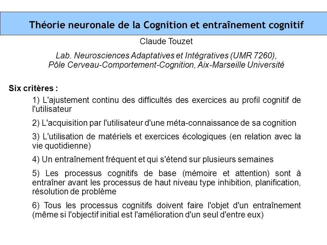 Théorie neuronale de la Cognition et entraînement cognitif Claude Touzet Lab. Neurosciences Adaptatives et Intégratives (UMR 7260), Pôle Cerveau-Compo
