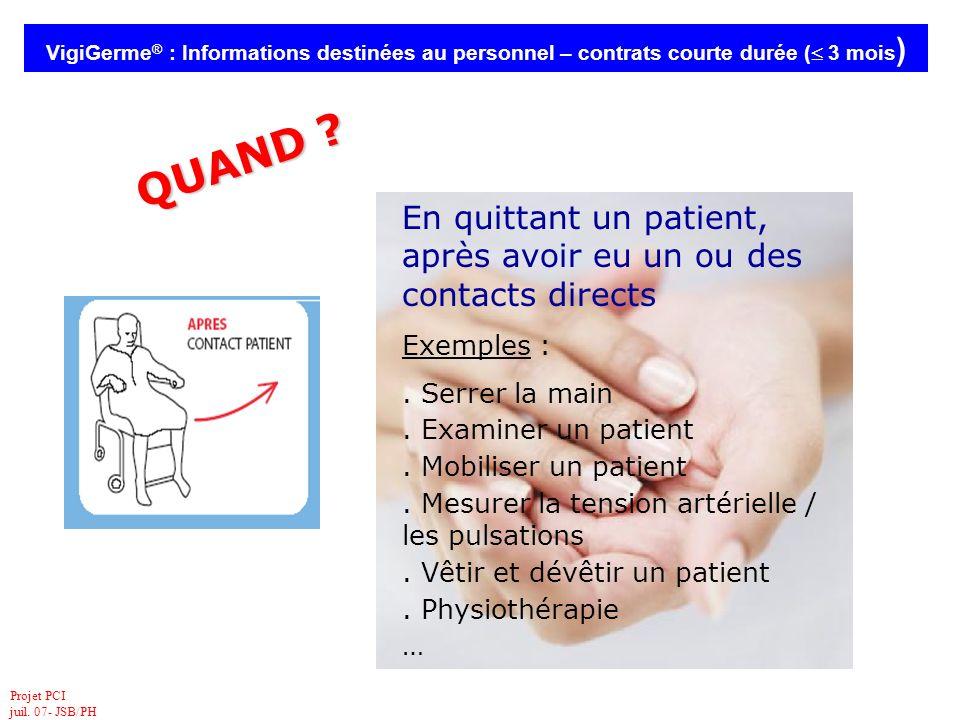 Projet PCI juil. 07- JSB/PH VigiGerme ® : Informations destinées au personnel – contrats courte durée ( 3 mois ) En quittant un patient, après avoir e