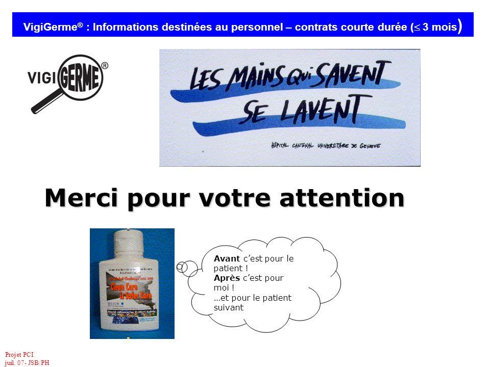 Projet PCI juil. 07- JSB/PH VigiGerme ® : Informations destinées au personnel – contrats courte durée ( 3 mois ) Avant cest pour le patient ! Après ce