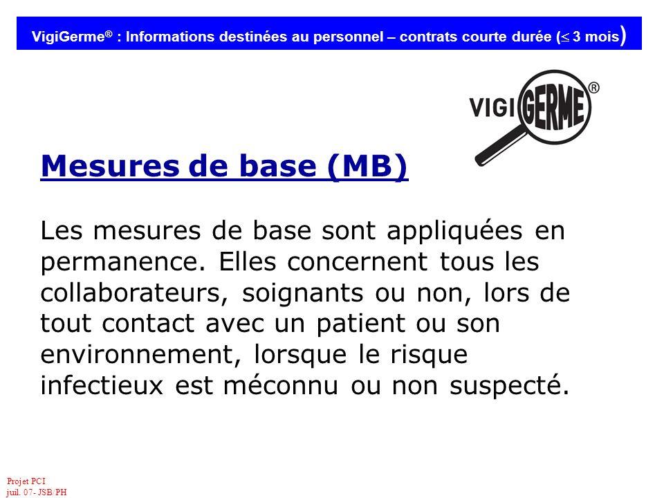 Projet PCI juil. 07- JSB/PH VigiGerme ® : Informations destinées au personnel – contrats courte durée ( 3 mois ) Mesures de base (MB) Les mesures de b