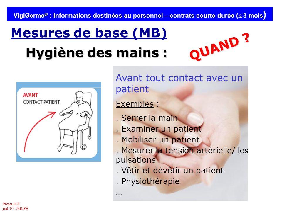 Projet PCI juil. 07- JSB/PH VigiGerme ® : Informations destinées au personnel – contrats courte durée ( 3 mois ) Hygiène des mains : Avant tout contac