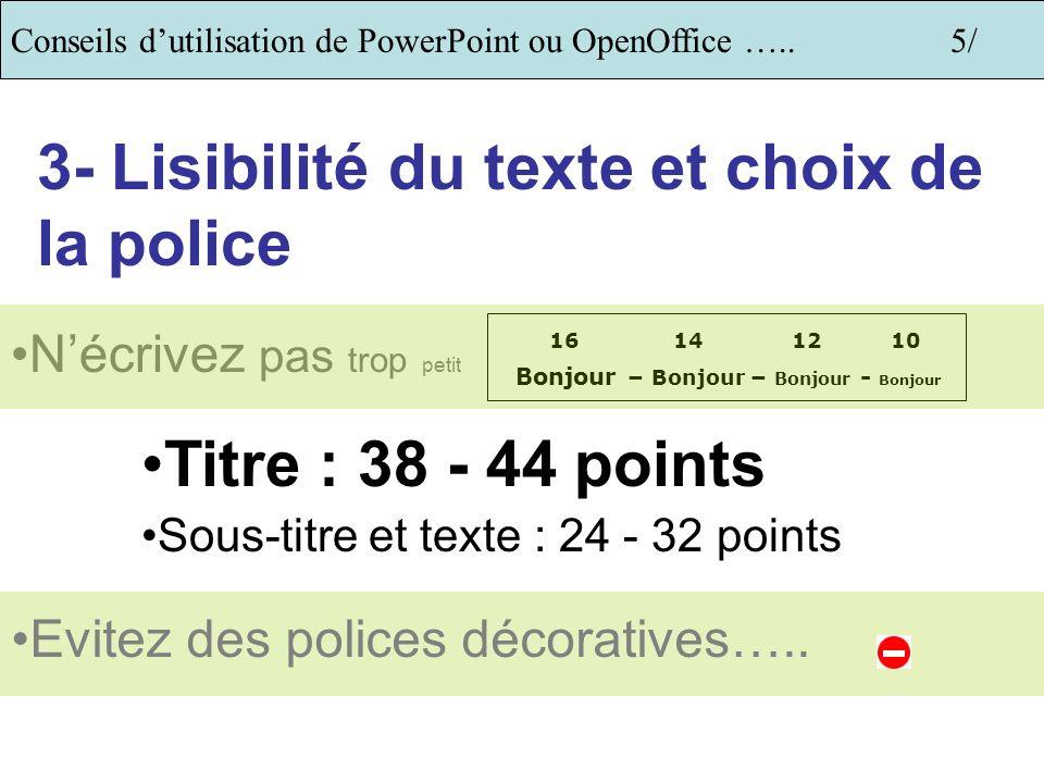 Conseils dutilisation de PowerPoint ou OpenOffice …..4/ 2. Le choix des couleurs Choisir des couleurs contrastées (arrière-plan et texte) Privilégier