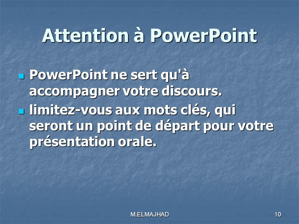 Attention à PowerPoint PowerPoint ne sert qu'à accompagner votre discours. PowerPoint ne sert qu'à accompagner votre discours. limitez-vous aux mots c