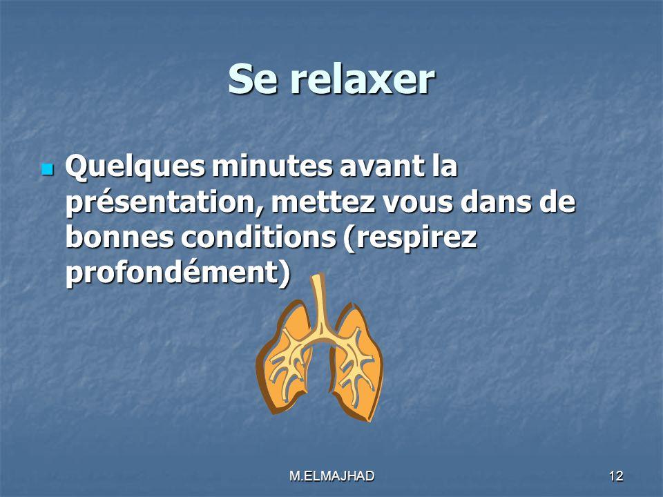 Se relaxer Quelques minutes avant la présentation, mettez vous dans de bonnes conditions (respirez profondément) Quelques minutes avant la présentatio