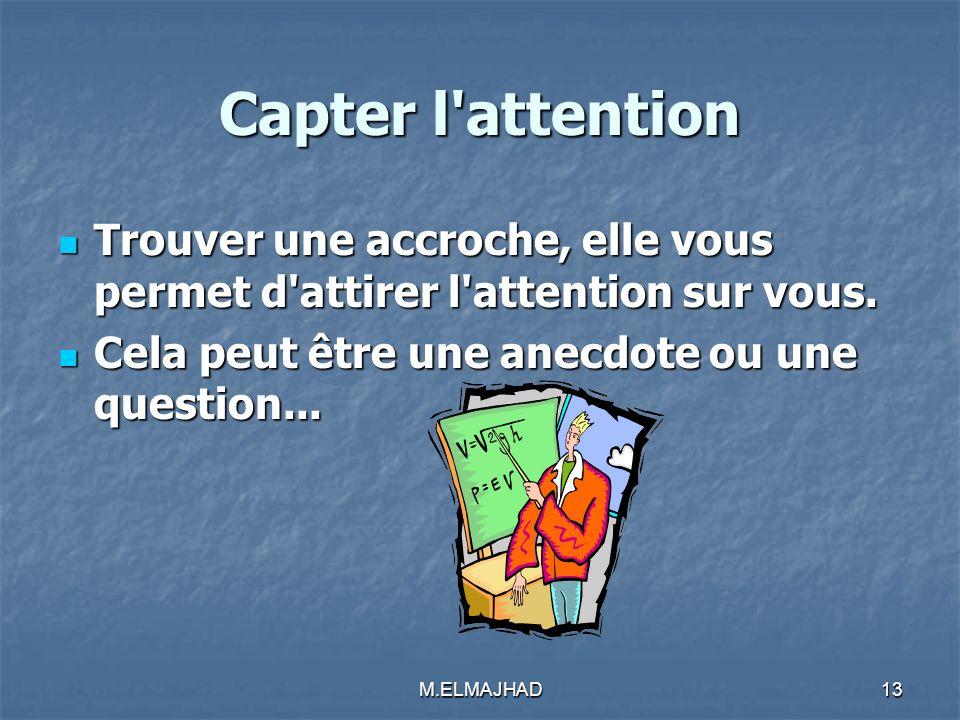 Capter l'attention Trouver une accroche, elle vous permet d'attirer l'attention sur vous. Trouver une accroche, elle vous permet d'attirer l'attention