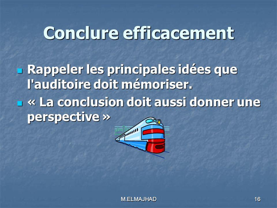 Conclure efficacement Rappeler les principales idées que l'auditoire doit mémoriser. Rappeler les principales idées que l'auditoire doit mémoriser. «