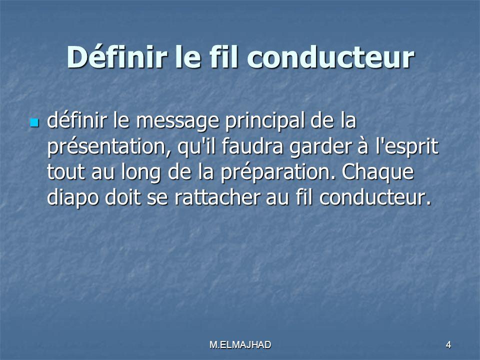 Définir le fil conducteur définir le message principal de la présentation, qu'il faudra garder à l'esprit tout au long de la préparation. Chaque diapo