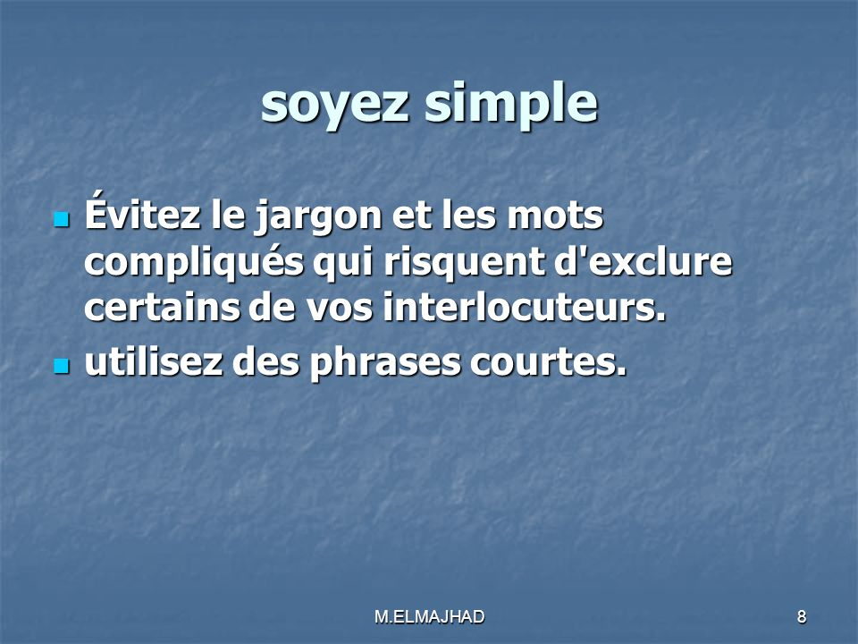 soyez simple Évitez le jargon et les mots compliqués qui risquent d'exclure certains de vos interlocuteurs. Évitez le jargon et les mots compliqués qu