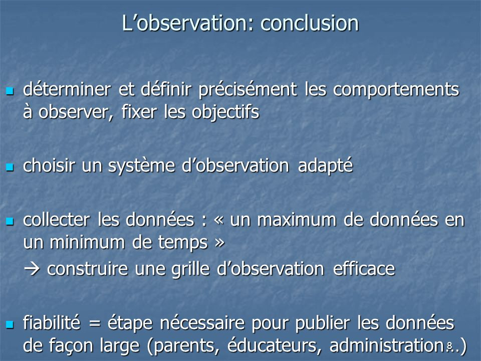 8 Lobservation: conclusion déterminer et définir précisément les comportements à observer, fixer les objectifs déterminer et définir précisément les c