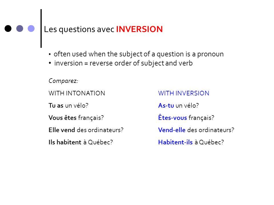 Les questions avec INVERSION Comparez: WITH INTONATIONWITH INVERSION Tu as un vélo?As-tu un vélo? Vous êtes français?Êtes-vous français? Elle vend des