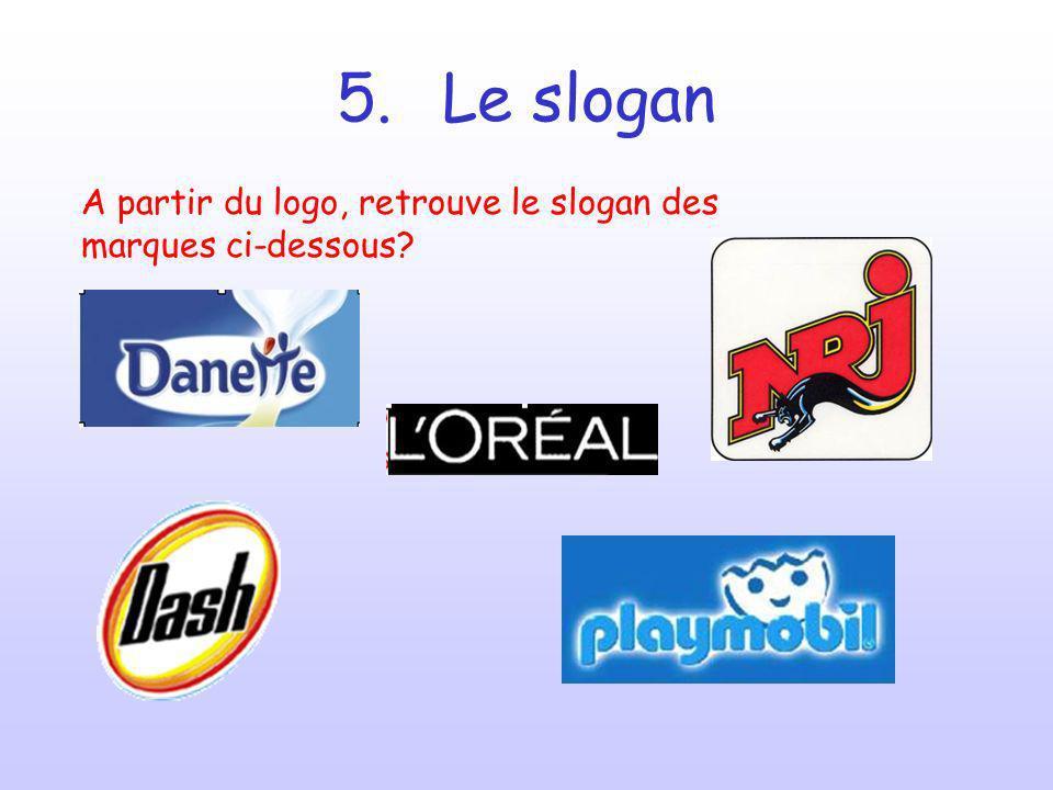 5.Le slogan A partir du logo, retrouve le slogan des marques ci-dessous?
