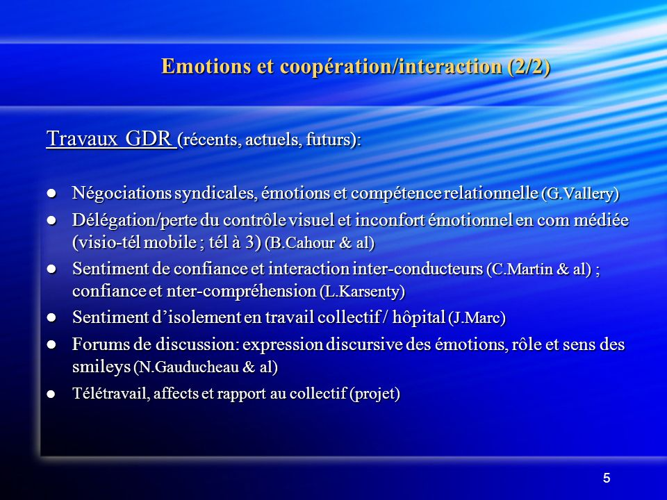 5 Emotions et coopération/interaction (2/2) Emotions et coopération/interaction (2/2) Travaux GDR (récents, actuels, futurs): Négociations syndicales,
