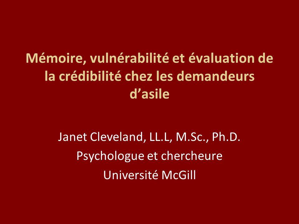 Mémoire, vulnérabilité et évaluation de la crédibilité chez les demandeurs dasile Janet Cleveland, LL.L, M.Sc., Ph.D.