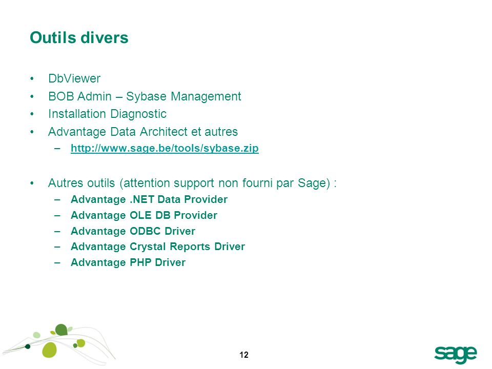 12 Outils divers DbViewer BOB Admin – Sybase Management Installation Diagnostic Advantage Data Architect et autres –http://www.sage.be/tools/sybase.zi