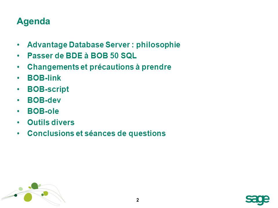 2 Agenda Advantage Database Server : philosophie Passer de BDE à BOB 50 SQL Changements et précautions à prendre BOB-link BOB-script BOB-dev BOB-ole O