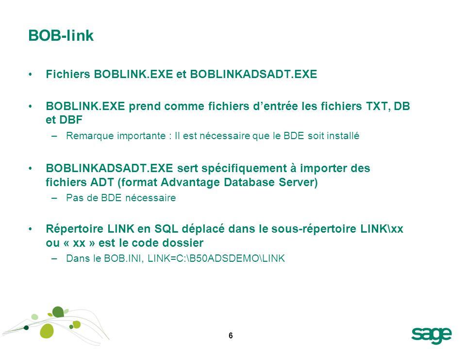 6 BOB-link Fichiers BOBLINK.EXE et BOBLINKADSADT.EXE BOBLINK.EXE prend comme fichiers dentrée les fichiers TXT, DB et DBF –Remarque importante : Il es
