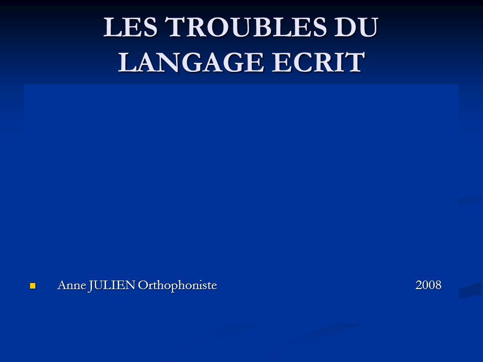 LES TROUBLES DU LANGAGE ECRIT Anne JULIEN Orthophoniste 2008 Anne JULIEN Orthophoniste 2008