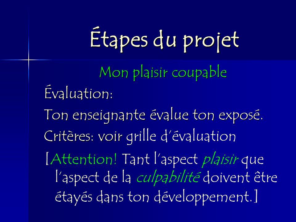 Étapes du projet Mon plaisir coupable Évaluation: Ton enseignante évalue ton exposé. Critères: voir Critères: voir grille dévaluation [ Attention! Tan