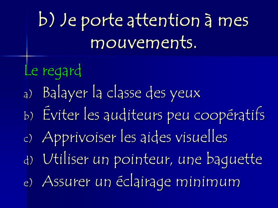 Le regard a) Balayer la classe des yeux b) Éviter les auditeurs peu coopératifs c) Apprivoiser les aides visuelles d) Utiliser un pointeur, une baguet