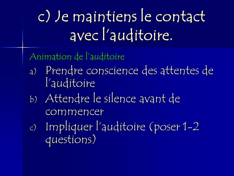 c) Je maintiens le contact avec lauditoire. Animation de lauditoire a) Prendre conscience des attentes de lauditoire b) Attendre le silence avant de c