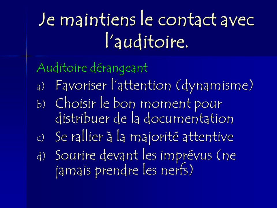 Je maintiens le contact avec lauditoire. Auditoire dérangeant a) Favoriser lattention (dynamisme) b) Choisir le bon moment pour distribuer de la docum