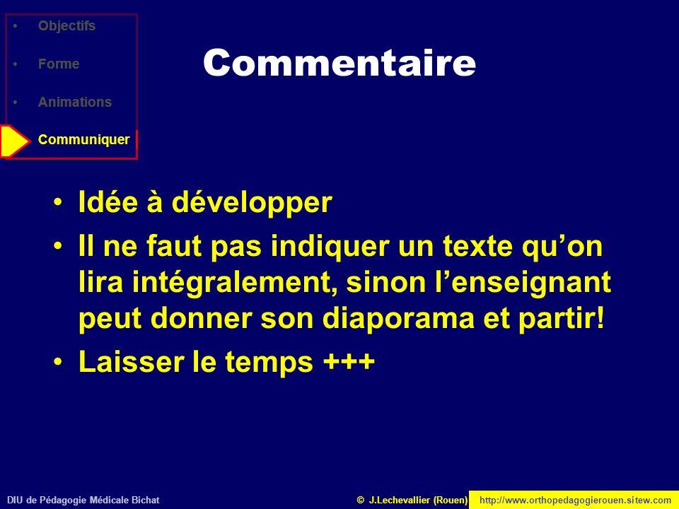 DIU de Pédagogie Médicale Bichathttp://www.orthopedagogierouen.sitew.com© J.Lechevallier (Rouen) Objectifs Forme Animations Communiquer Commentaire Id