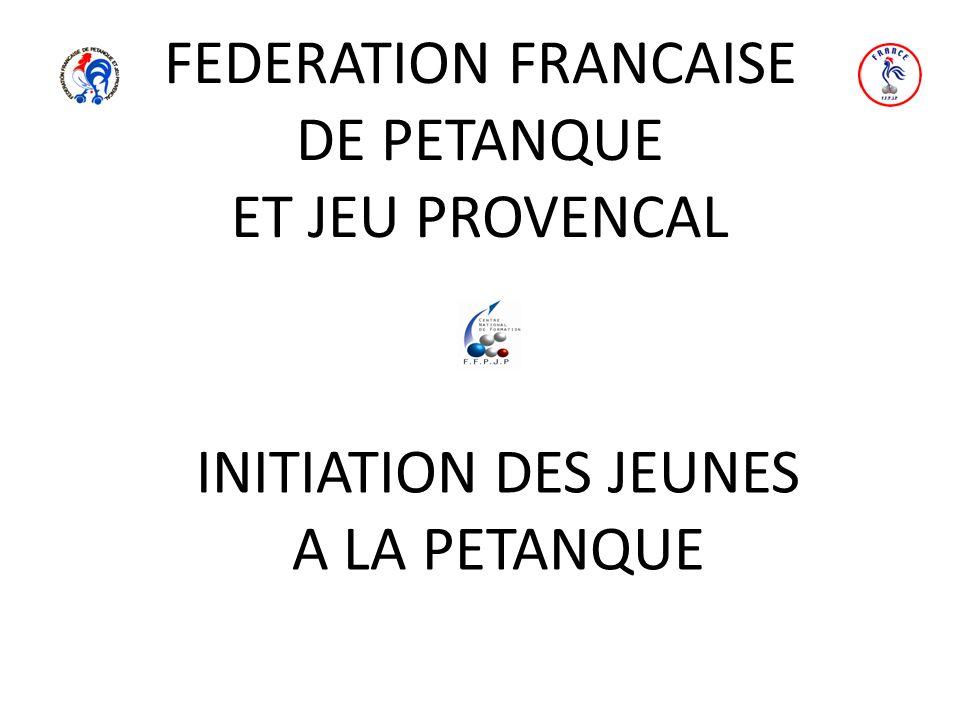FEDERATION FRANCAISE DE PETANQUE ET JEU PROVENCAL INITIATION DES JEUNES A LA PETANQUE
