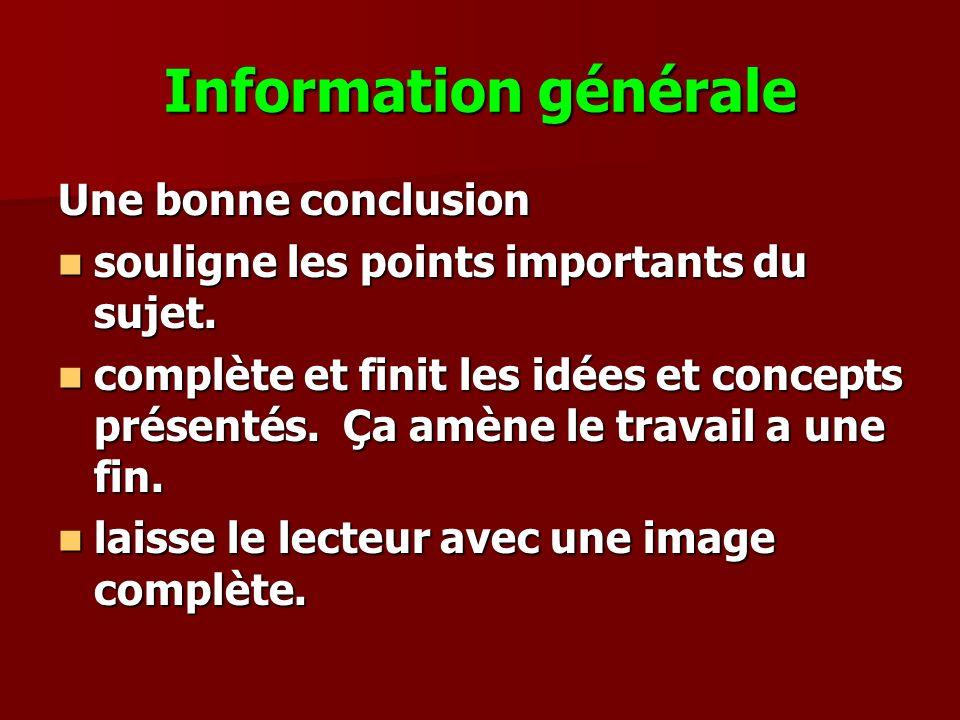 Information générale Une bonne conclusion souligne les points importants du sujet. souligne les points importants du sujet. complète et finit les idée