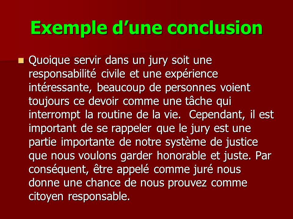 Exemple dune conclusion Quoique servir dans un jury soit une responsabilité civile et une expérience intéressante, beaucoup de personnes voient toujou