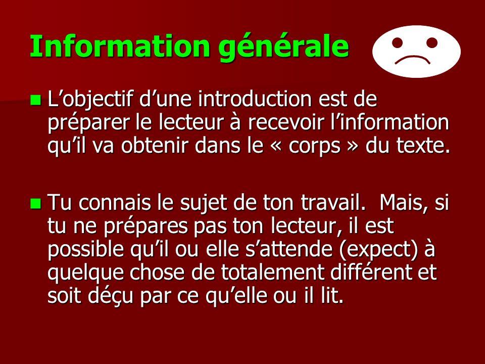 Information générale Lobjectif dune introduction est de préparer le lecteur à recevoir linformation quil va obtenir dans le « corps » du texte. Lobjec