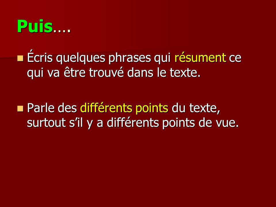 Puis…. Écris quelques phrases qui résument ce qui va être trouvé dans le texte. Écris quelques phrases qui résument ce qui va être trouvé dans le text