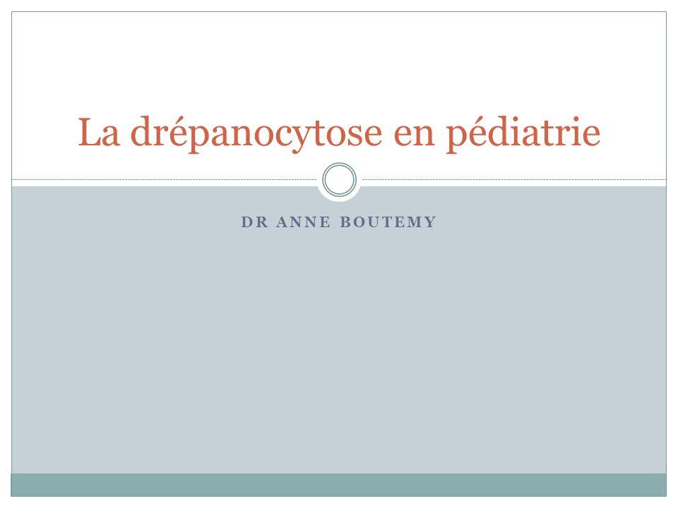 DR ANNE BOUTEMY La drépanocytose en pédiatrie